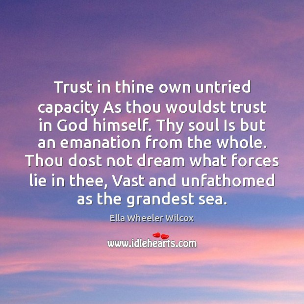 Image, Trust in thine own untried capacity As thou wouldst trust in God
