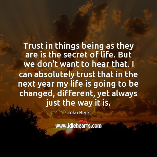 Image, Trust in things being as they are is the secret of life.
