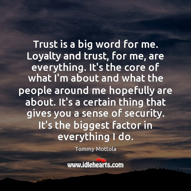 Trust is a big word for me. Loyalty and trust, for me, Trust Quotes Image
