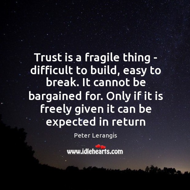 Trust is a fragile thing – difficult to build, easy to break. Image