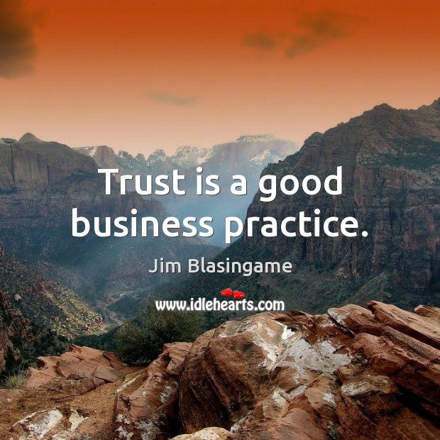 Trust is a good business practice. Trust Quotes Image