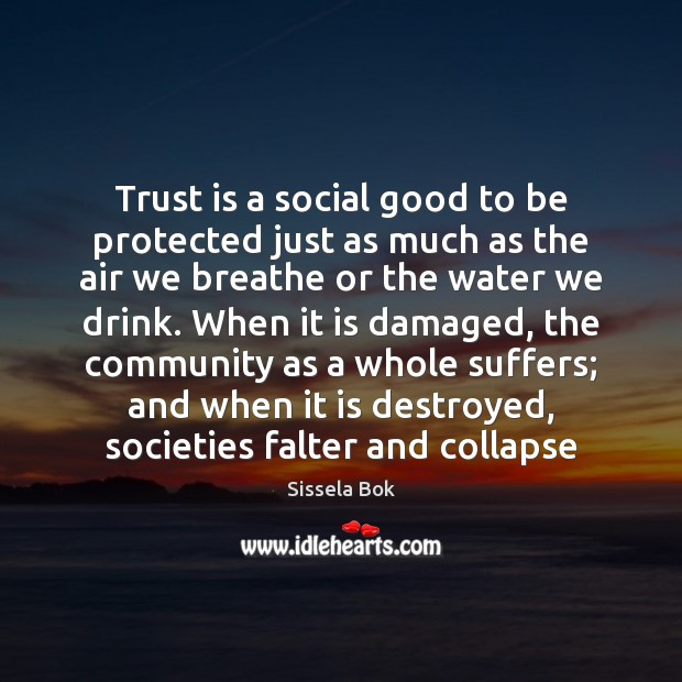 Trust is a social good to be protected just as much as Image