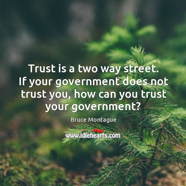 Image, Trust is a two way street. If your government does not trust