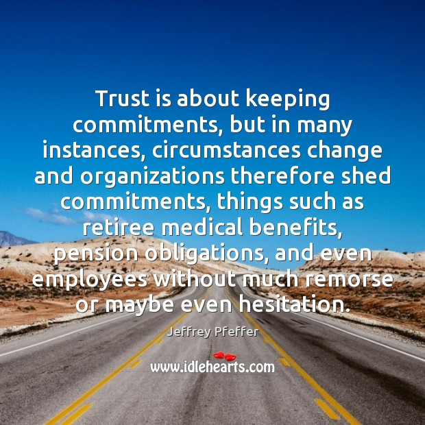 Trust is about keeping commitments, but in many instances, circumstances change and Trust Quotes Image