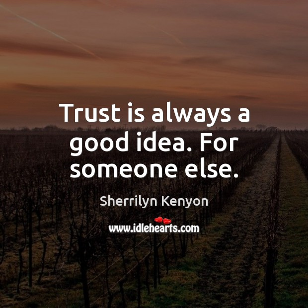 Trust is always a good idea. For someone else. Trust Quotes Image