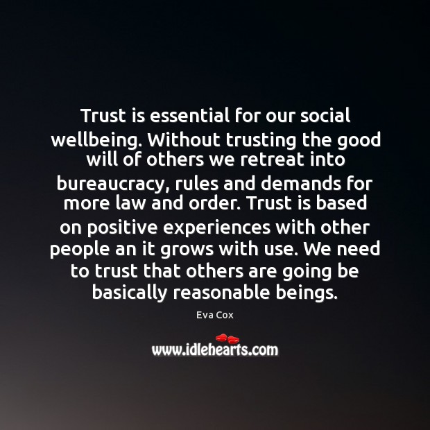 Trust is essential for our social wellbeing. Without trusting the good will Trust Quotes Image