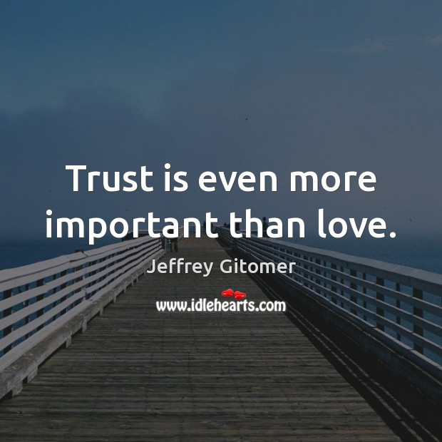 Trust is even more important than love. Trust Quotes Image