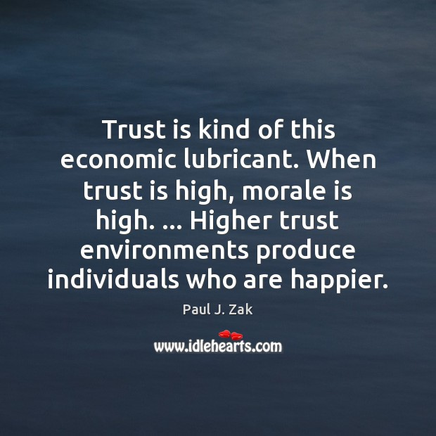Trust is kind of this economic lubricant. When trust is high, morale Trust Quotes Image