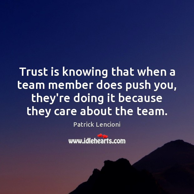 Trust is knowing that when a team member does push you, they're Patrick Lencioni Picture Quote