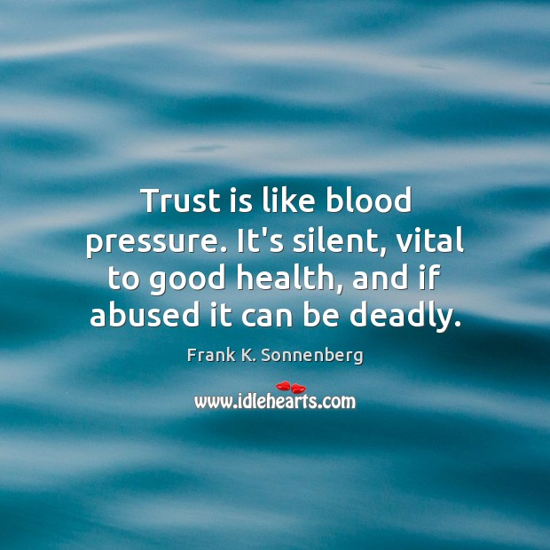 Trust is like blood pressure. It's silent, vital to good health, and Image