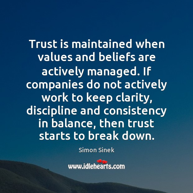 Trust is maintained when values and beliefs are actively managed. If companies Simon Sinek Picture Quote