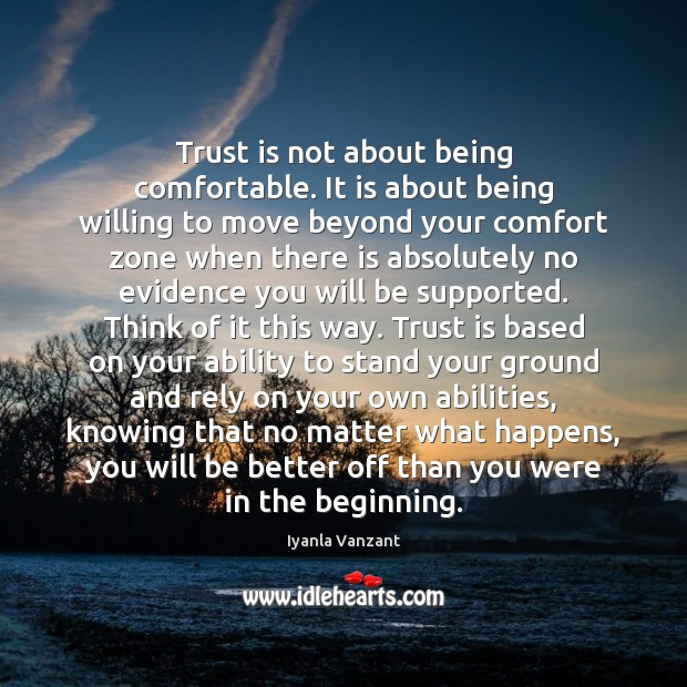 Trust is not about being comfortable. It is about being willing to Trust Quotes Image