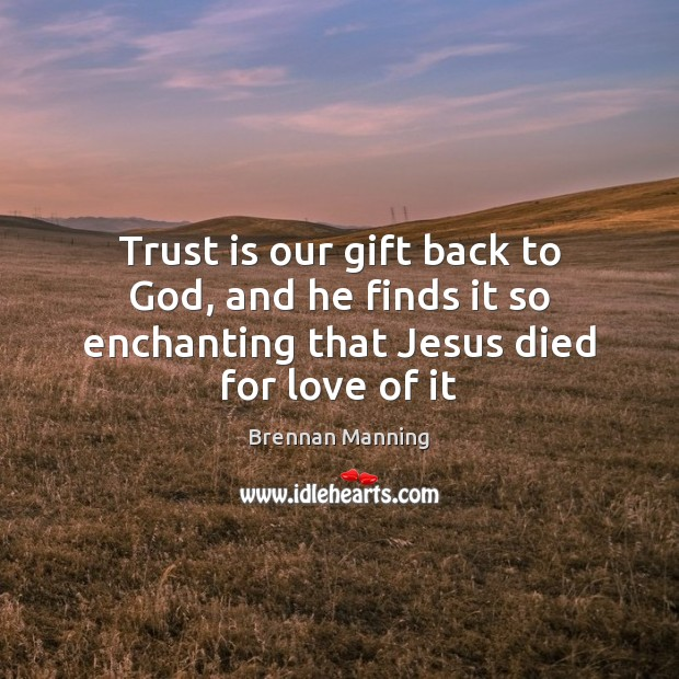 Image, Trust is our gift back to God, and he finds it so