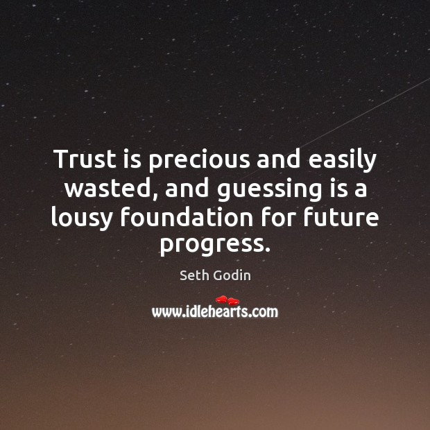 Image, Trust is precious and easily wasted, and guessing is a lousy foundation