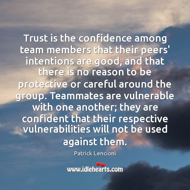 Trust is the confidence among team members that their peers' intentions are Patrick Lencioni Picture Quote
