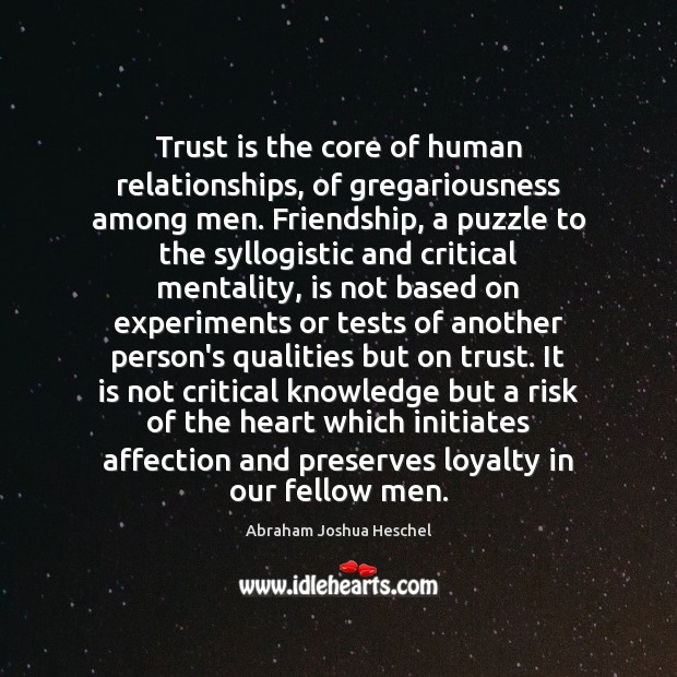 Trust is the core of human relationships, of gregariousness among men. Friendship, Abraham Joshua Heschel Picture Quote