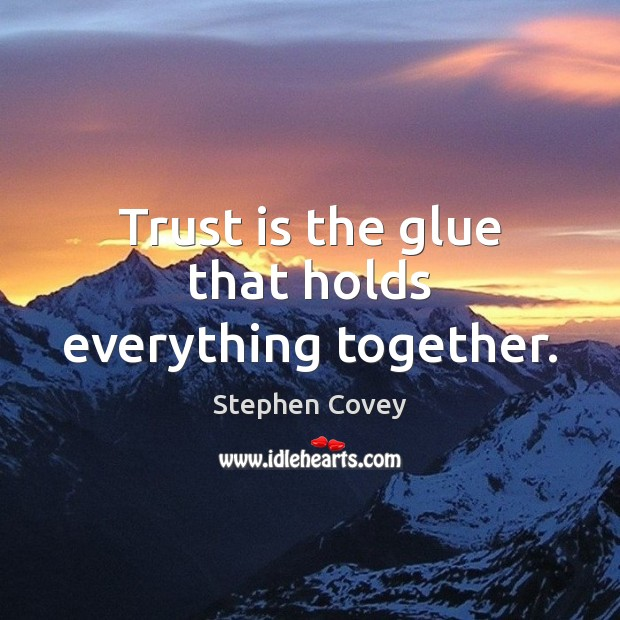 Trust is the glue that holds everything together. Trust Quotes Image