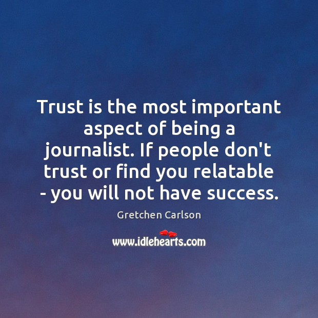 Trust is the most important aspect of being a journalist. If people Don't Trust Quotes Image