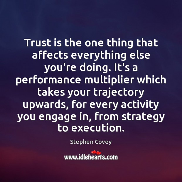 Trust is the one thing that affects everything else you're doing. It's Trust Quotes Image