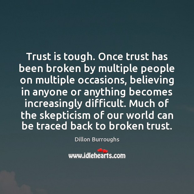 Image, Trust is tough. Once trust has been broken by multiple people on
