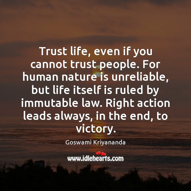 Trust life, even if you cannot trust people. For human nature is Image