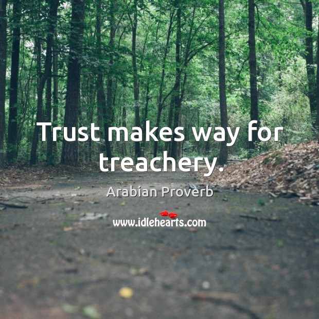 Trust makes way for treachery. Arabian Proverbs Image