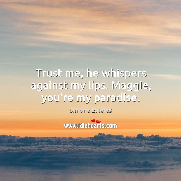 Image, Trust me, he whispers against my lips. Maggie, you're my paradise.