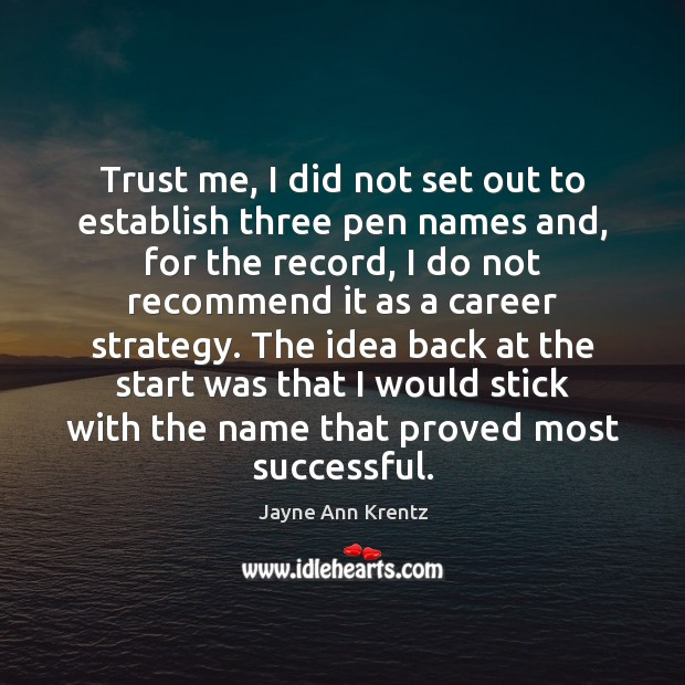 Trust me, I did not set out to establish three pen names Jayne Ann Krentz Picture Quote
