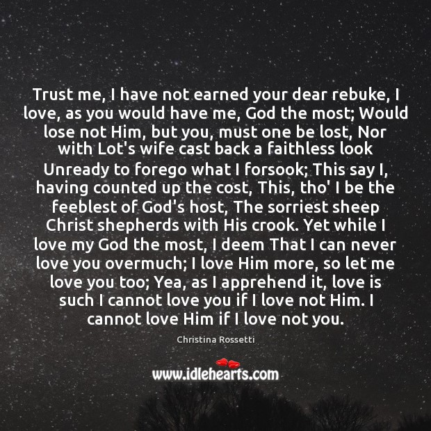 Trust me, I have not earned your dear rebuke, I love, as Christina Rossetti Picture Quote