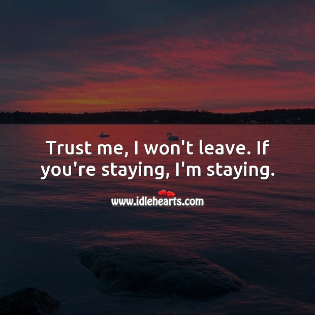 Trust me, I won't leave. If you're staying, I'm staying. Beautiful Love Quotes Image
