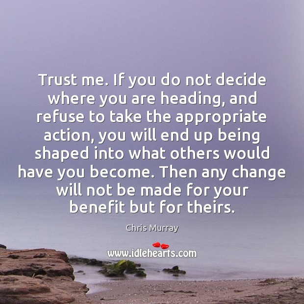 Trust me. If you do not decide where you are heading, and Chris Murray Picture Quote
