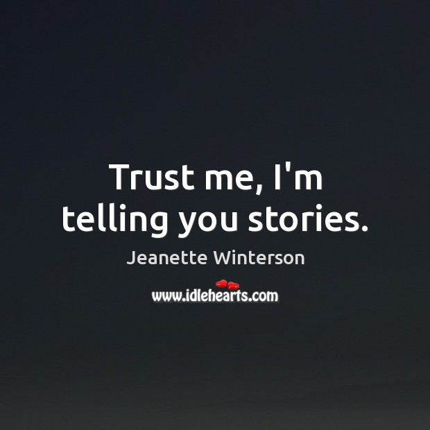 Trust me, I'm telling you stories. Image