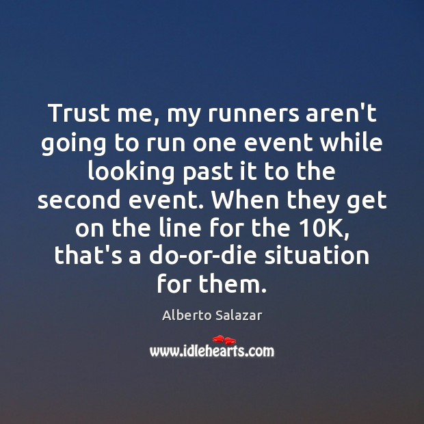 Trust me, my runners aren't going to run one event while looking Image