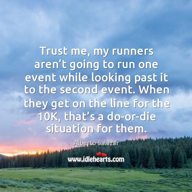 Image, Trust me, my runners aren't going to run one event while looking past it to the second event.