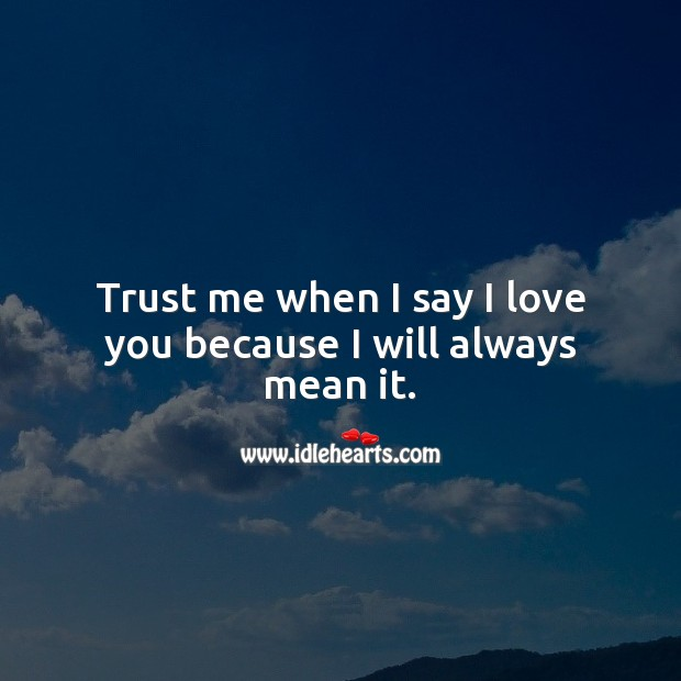 Image, Trust me when I say I love you because I will always mean it.