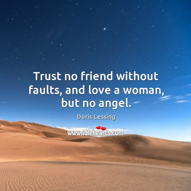 Trust no friend without faults, and love a woman, but no angel. Doris Lessing Picture Quote