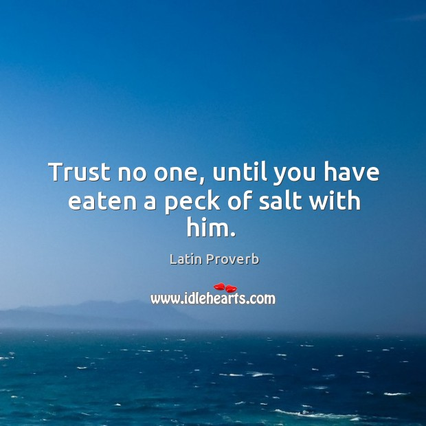 Image, Trust no one, until you have eaten a peck of salt with him.