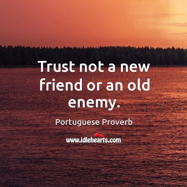 Trust not a new friend or an old enemy. Image