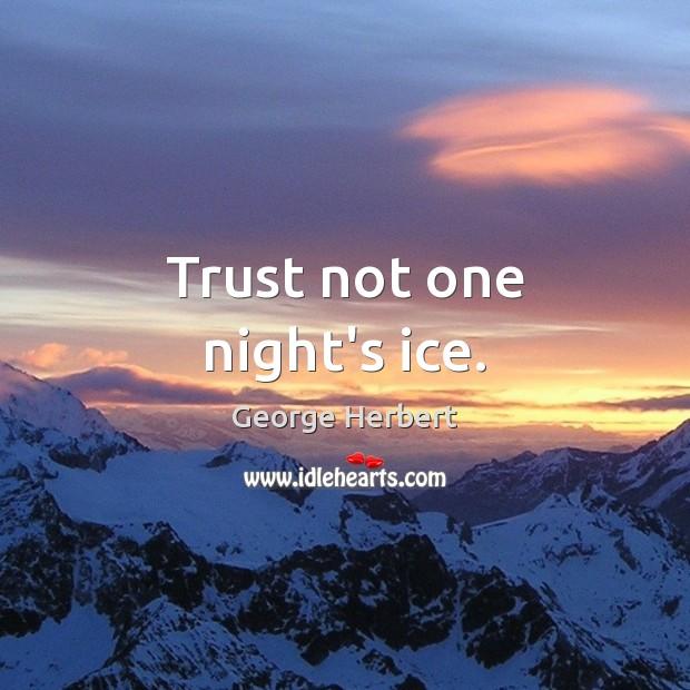 Trust not one night's ice. Image