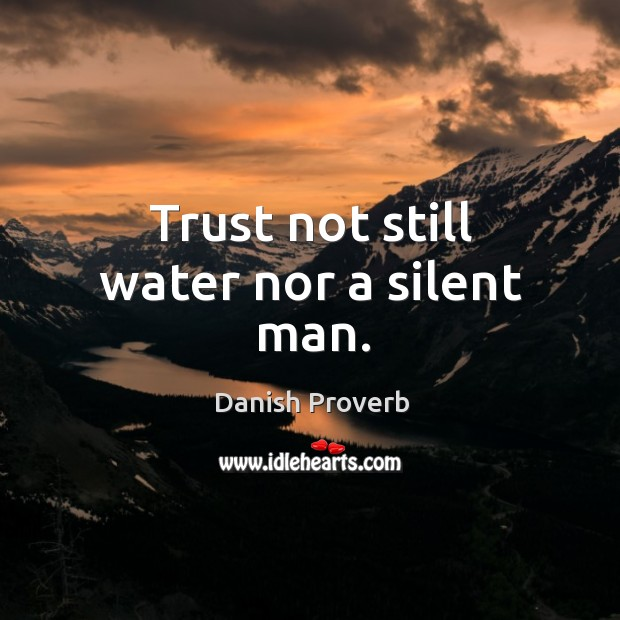 Trust not still water nor a silent man. Image