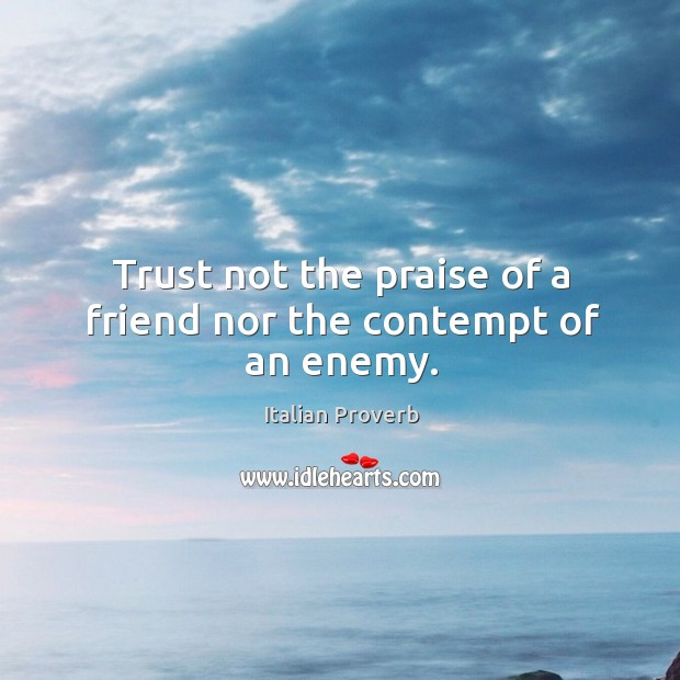 Image, Trust not the praise of a friend nor the contempt of an enemy.