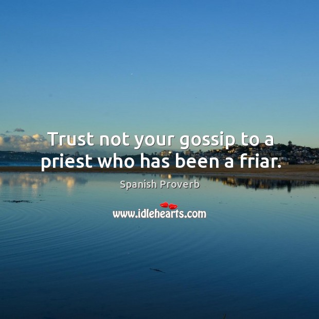 Image, Trust not your gossip to a priest who has been a friar.