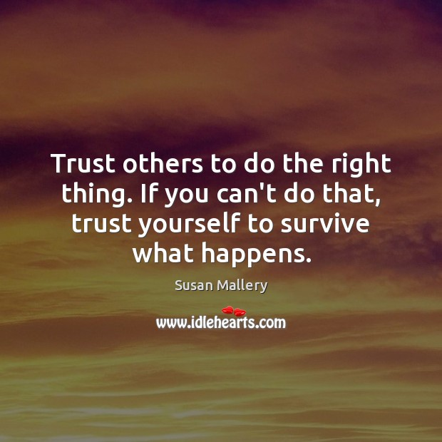 Trust others to do the right thing. If you can't do that, Susan Mallery Picture Quote