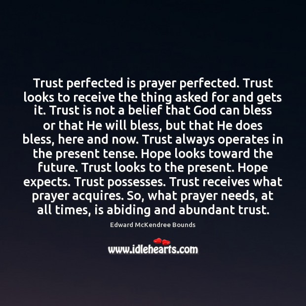 Trust perfected is prayer perfected. Trust looks to receive the thing asked Image