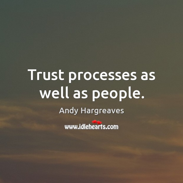 Image, Trust processes as well as people.