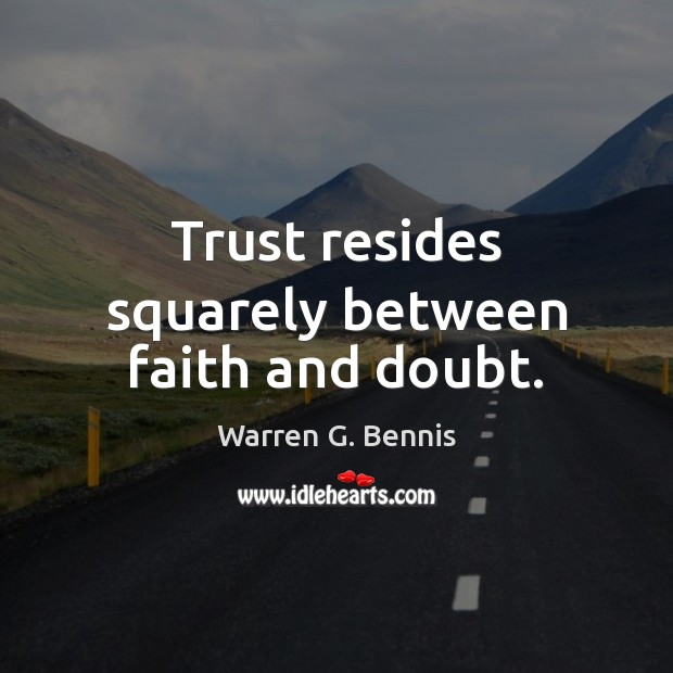 Trust resides squarely between faith and doubt. Warren G. Bennis Picture Quote