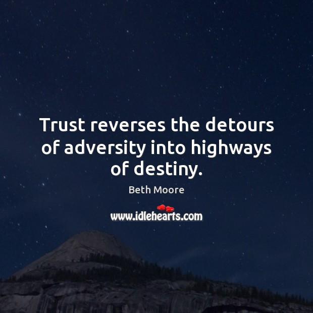Trust reverses the detours of adversity into highways of destiny. Image