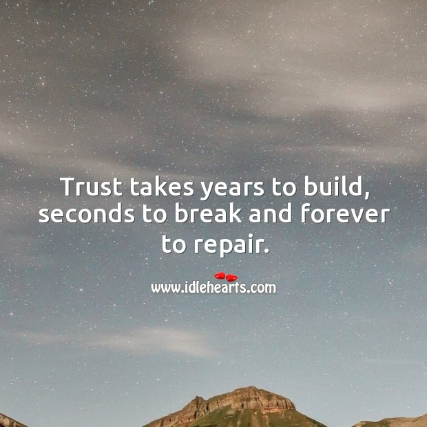 Trust takes years to build, seconds to break and forever to repair. Image