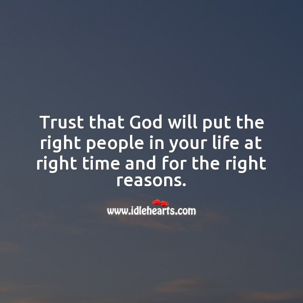 Trust that God will put the right people in your life at right time. God Quotes Image