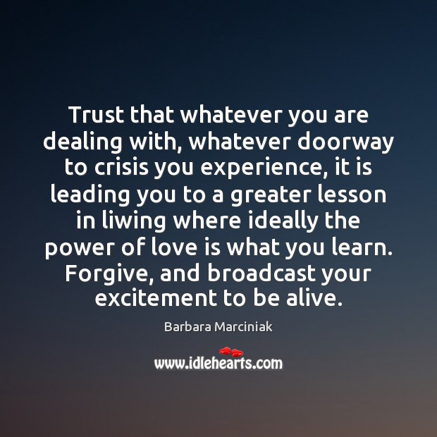 Trust that whatever you are dealing with, whatever doorway to crisis you Image